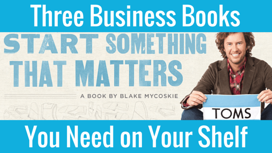 Three Business Books You Need on Your Shelf